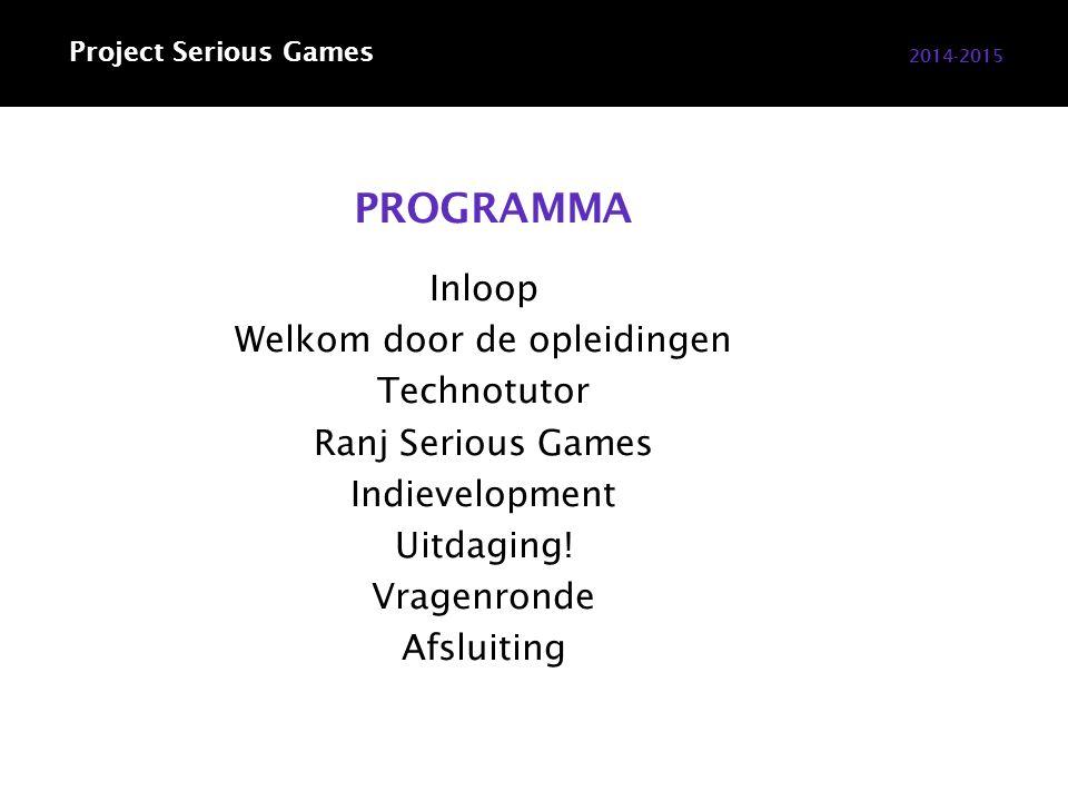 Project Serious Games PROGRAMMA Inloop Welkom door de opleidingen Technotutor Ranj Serious Games Indievelopment Uitdaging! Vragenronde Afsluiting 2014