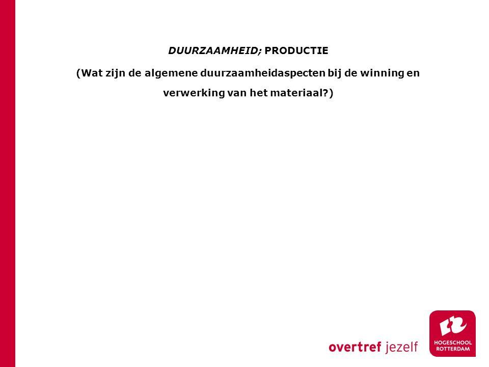 DUURZAAMHEID; PRODUCTIE (Wat zijn de algemene duurzaamheidaspecten bij de winning en verwerking van het materiaal )