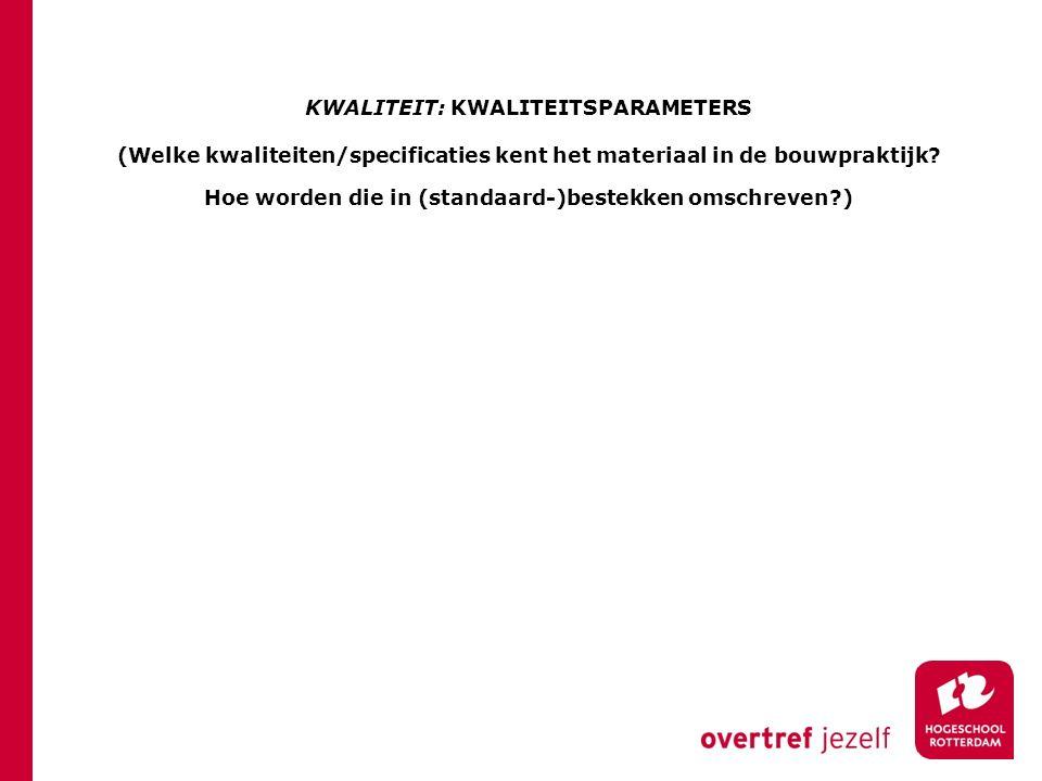 KWALITEIT: KWALITEITSPARAMETERS (Welke kwaliteiten/specificaties kent het materiaal in de bouwpraktijk.
