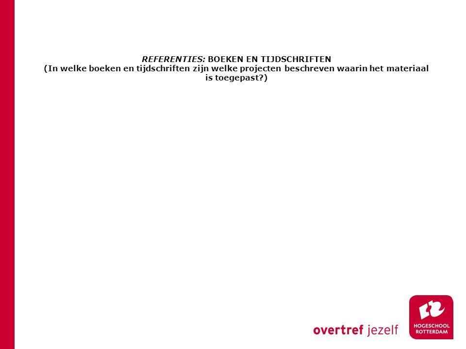 REFERENTIES: BOEKEN EN TIJDSCHRIFTEN (In welke boeken en tijdschriften zijn welke projecten beschreven waarin het materiaal is toegepast )