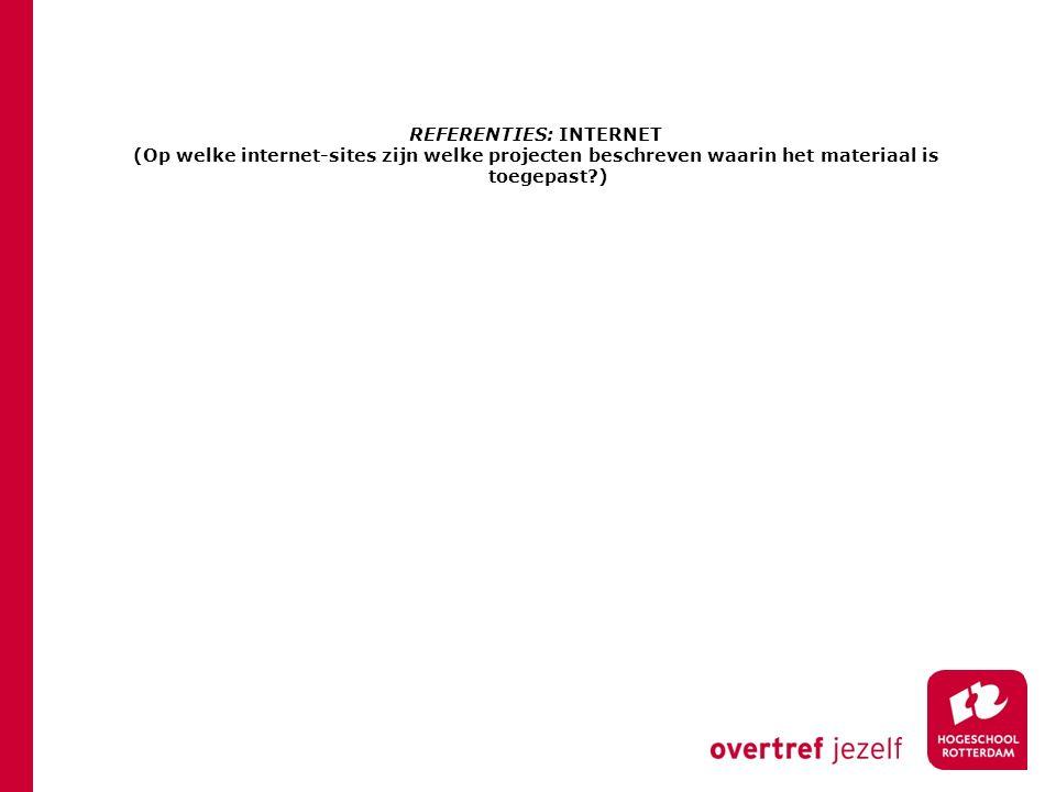 REFERENTIES: INTERNET (Op welke internet-sites zijn welke projecten beschreven waarin het materiaal is toegepast )