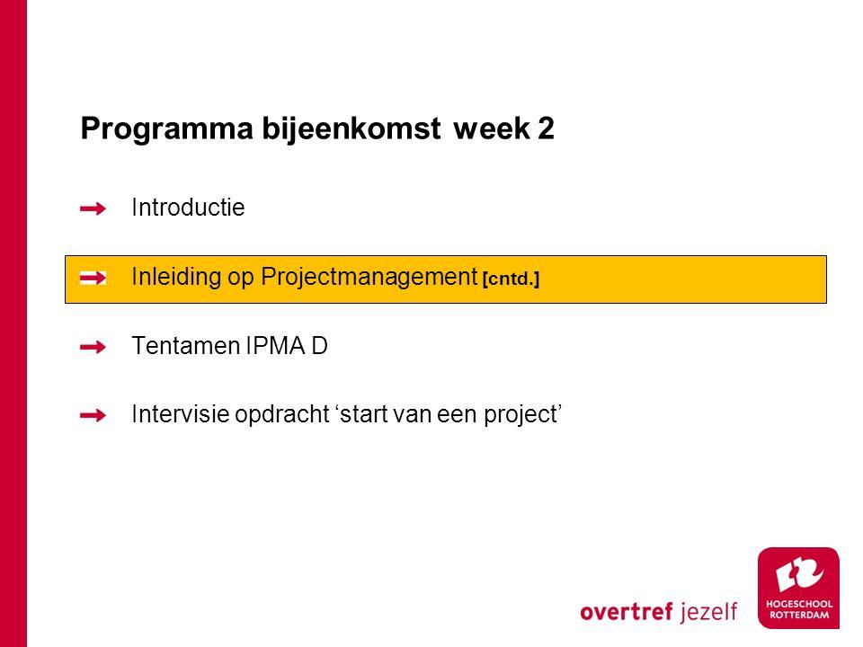 Programma bijeenkomst week 2 Introductie Inleiding op Projectmanagement [cntd.] Tentamen IPMA D Intervisie opdracht 'start van een project'