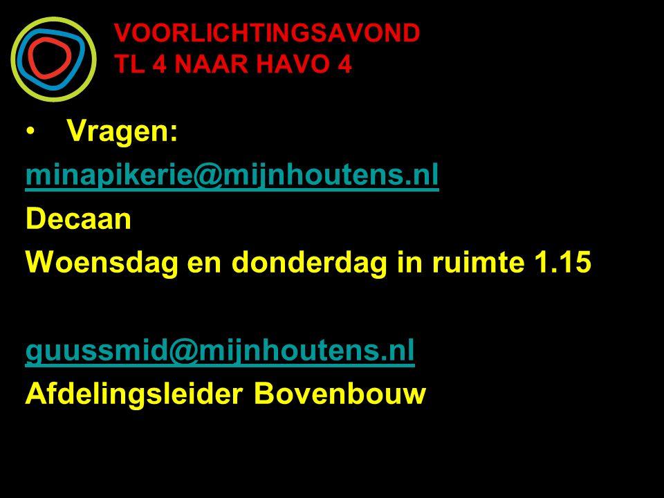 VOORLICHTINGSAVOND TL 4 NAAR HAVO 4 Vragen: minapikerie@mijnhoutens.nl Decaan Woensdag en donderdag in ruimte 1.15 guussmid@mijnhoutens.nl Afdelingsleider Bovenbouw