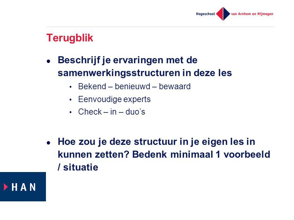 Terugblik Beschrijf je ervaringen met de samenwerkingsstructuren in deze les Bekend – benieuwd – bewaard Eenvoudige experts Check – in – duo's Hoe zou je deze structuur in je eigen les in kunnen zetten.