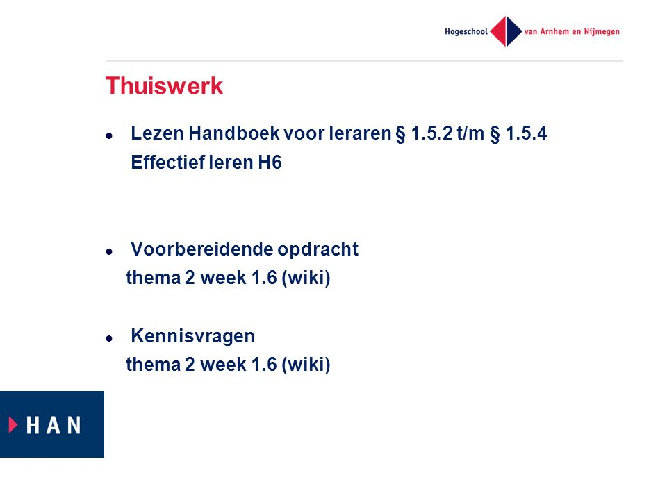 Thuiswerk Lezen Handboek voor leraren § 1.5.2 t/m § 1.5.4 Effectief leren H6 Voorbereidende opdracht thema 2 week 1.6 (wiki) Kennisvragen thema 2 week 1.6 (wiki)