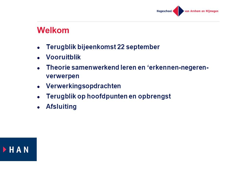 Welkom Terugblik bijeenkomst 22 september Vooruitblik Theorie samenwerkend leren en 'erkennen-negeren- verwerpen Verwerkingsopdrachten Terugblik op hoofdpunten en opbrengst Afsluiting