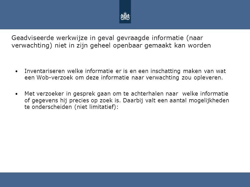 Geadviseerde werkwijze in geval gevraagde informatie (naar verwachting) niet in zijn geheel openbaar gemaakt kan worden Inventariseren welke informati