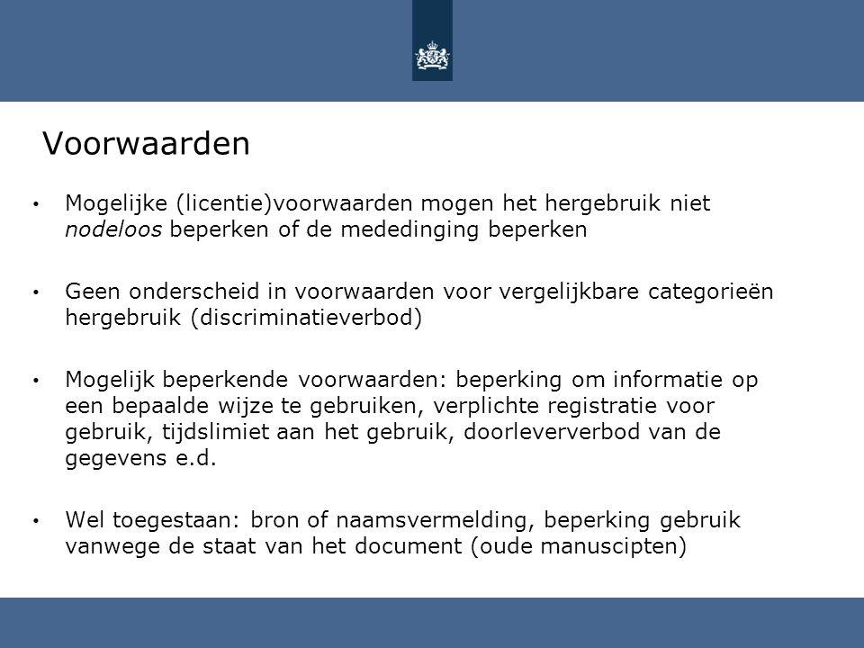 Voorwaarden Mogelijke (licentie)voorwaarden mogen het hergebruik niet nodeloos beperken of de mededinging beperken Geen onderscheid in voorwaarden voo