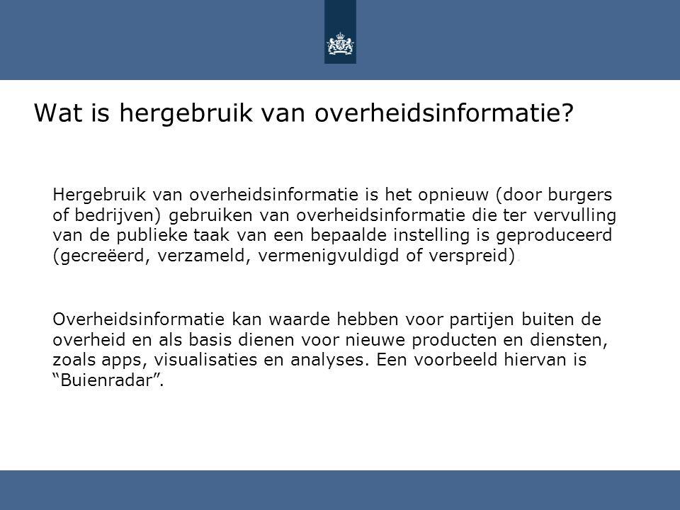 Wat is hergebruik van overheidsinformatie? Hergebruik van overheidsinformatie is het opnieuw (door burgers of bedrijven) gebruiken van overheidsinform