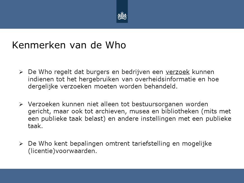 Kenmerken van de Who  De Who regelt dat burgers en bedrijven een verzoek kunnen indienen tot het hergebruiken van overheidsinformatie en hoe dergelij