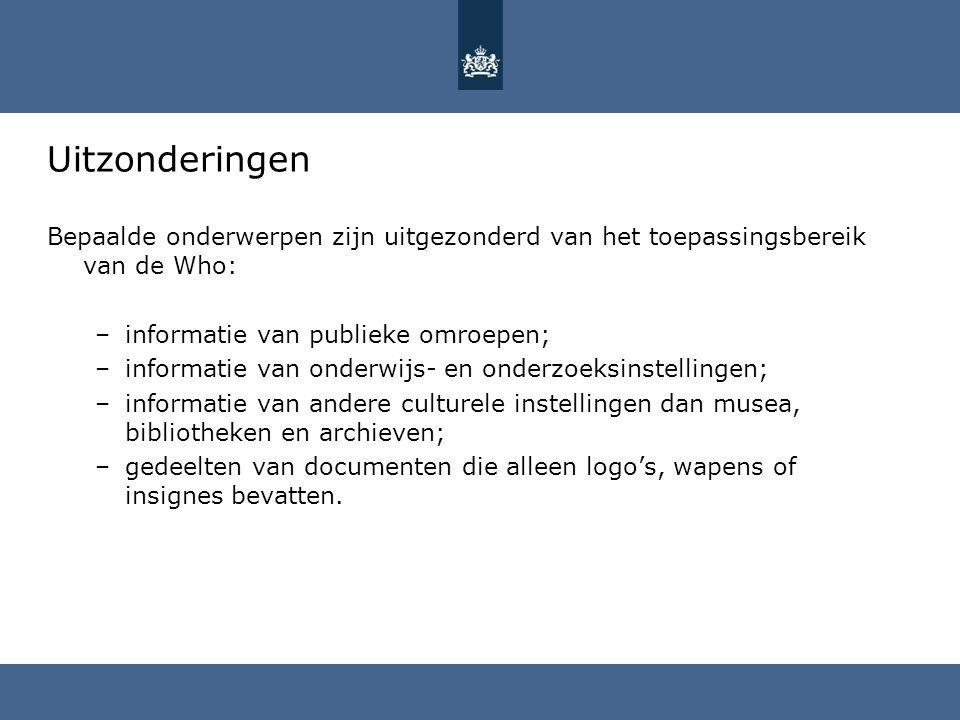 Uitzonderingen Bepaalde onderwerpen zijn uitgezonderd van het toepassingsbereik van de Who: –informatie van publieke omroepen; –informatie van onderwi