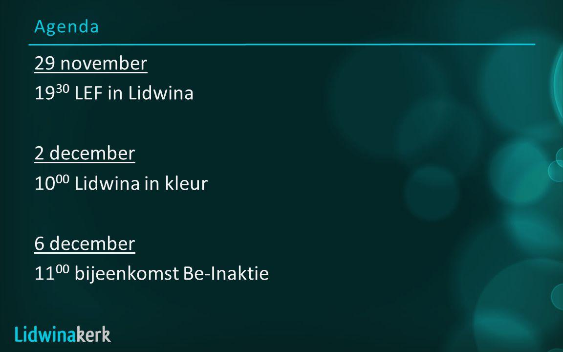 Agenda 29 november 19 30 LEF in Lidwina 2 december 10 00 Lidwina in kleur 6 december 11 00 bijeenkomst Be-Inaktie