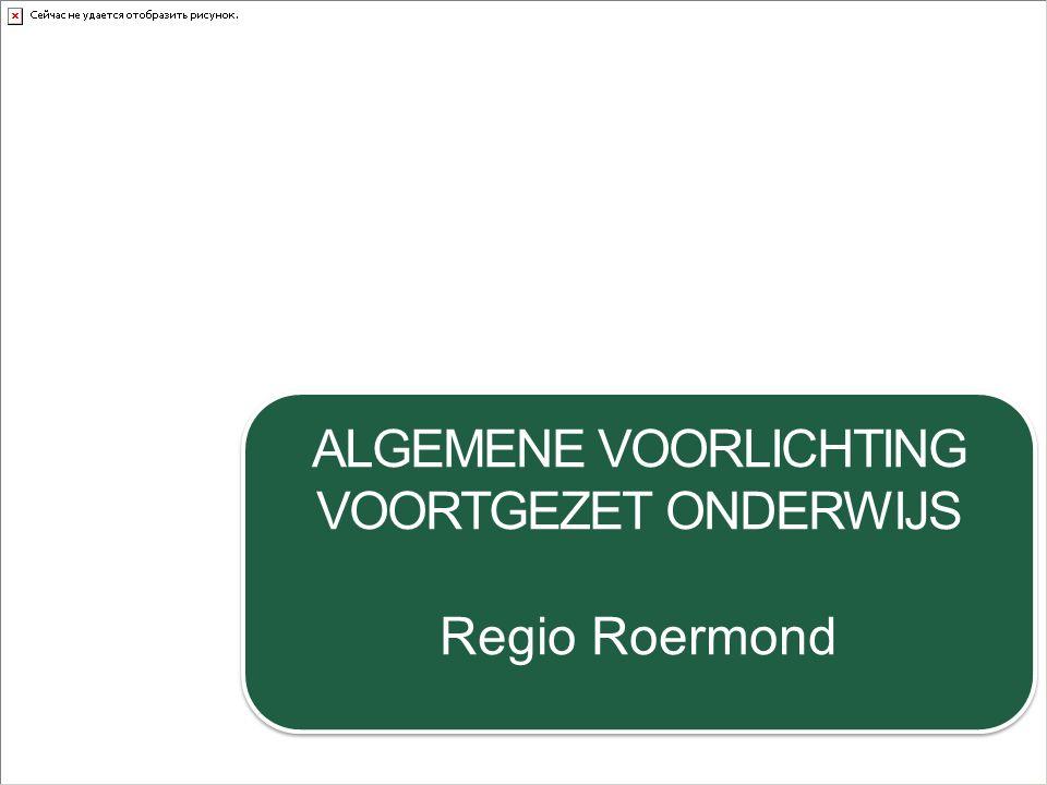 ALGEMENE VOORLICHTING VOORTGEZET ONDERWIJS Regio Roermond ALGEMENE VOORLICHTING VOORTGEZET ONDERWIJS Regio Roermond