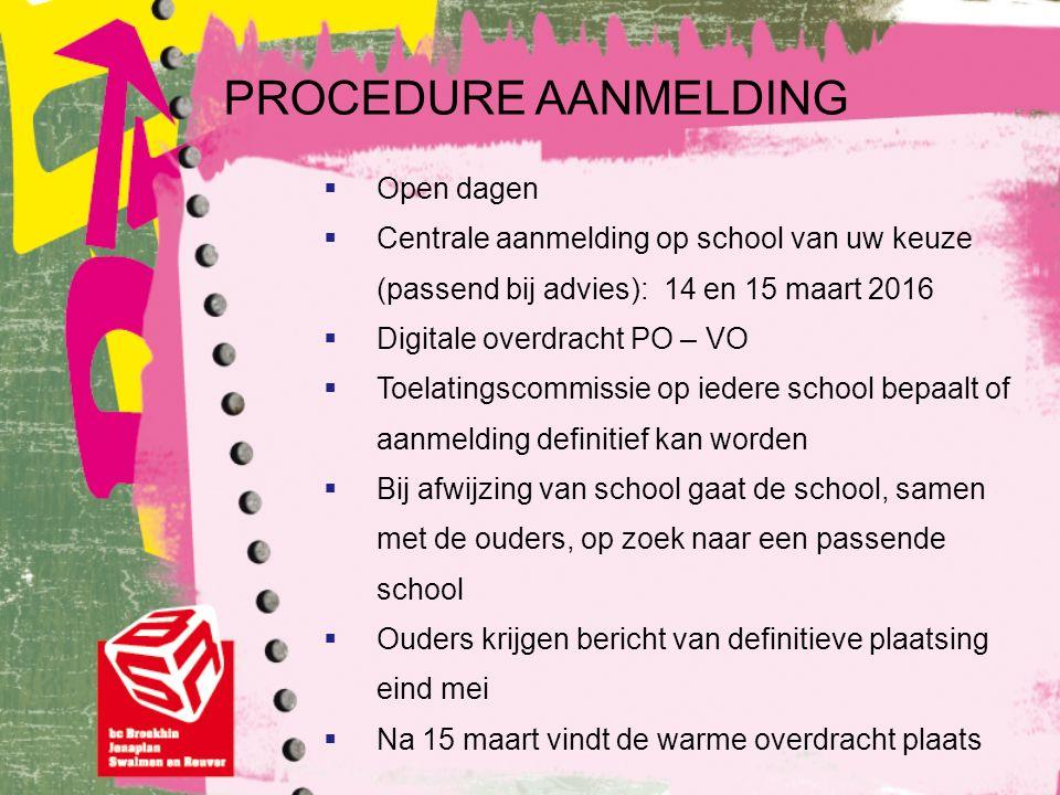PROCEDURE AANMELDING  Open dagen  Centrale aanmelding op school van uw keuze (passend bij advies): 14 en 15 maart 2016  Digitale overdracht PO – VO