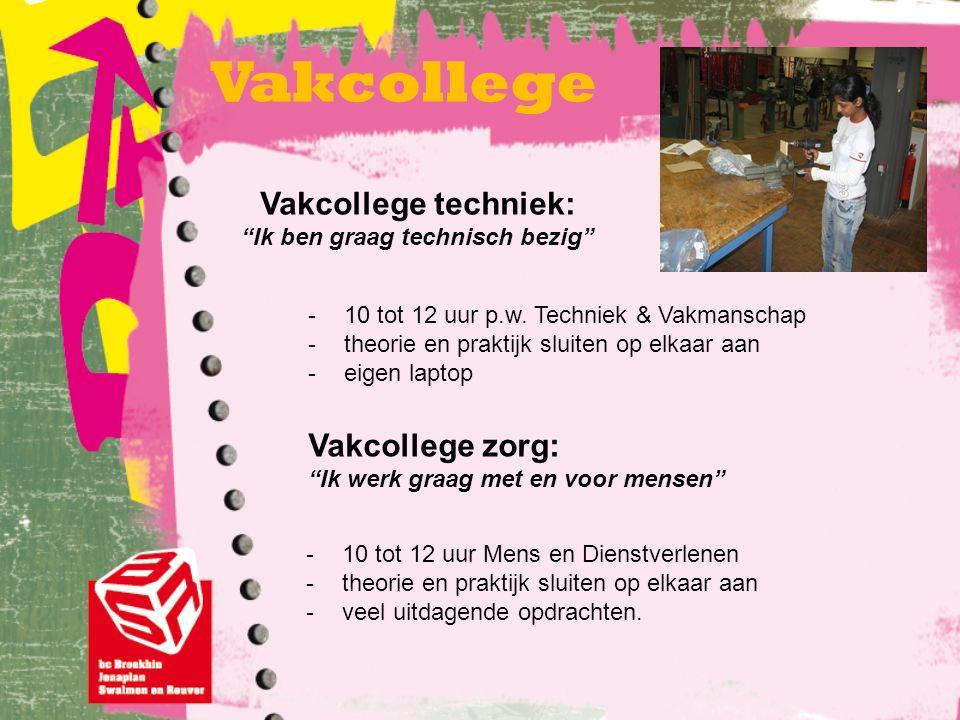 """Vakcollege techniek: """"Ik ben graag technisch bezig"""" -10 tot 12 uur p.w. Techniek & Vakmanschap -theorie en praktijk sluiten op elkaar aan -eigen lapto"""