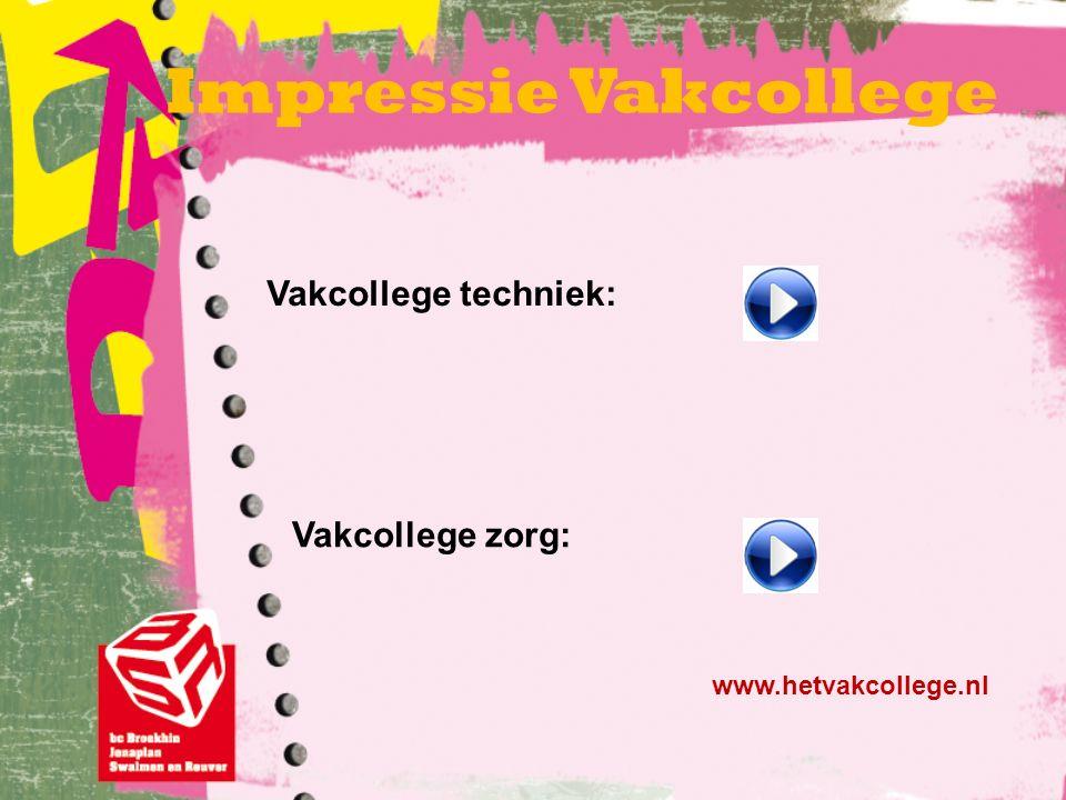 Impressie Vakcollege Vakcollege techniek: Vakcollege zorg: www.hetvakcollege.nl