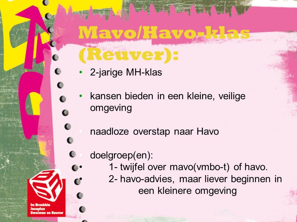 Mavo/Havo-klas (Reuver): 2-jarige MH-klas kansen bieden in een kleine, veilige omgeving naadloze overstap naar Havo doelgroep(en): 1- twijfel over mavo(vmbo-t) of havo.