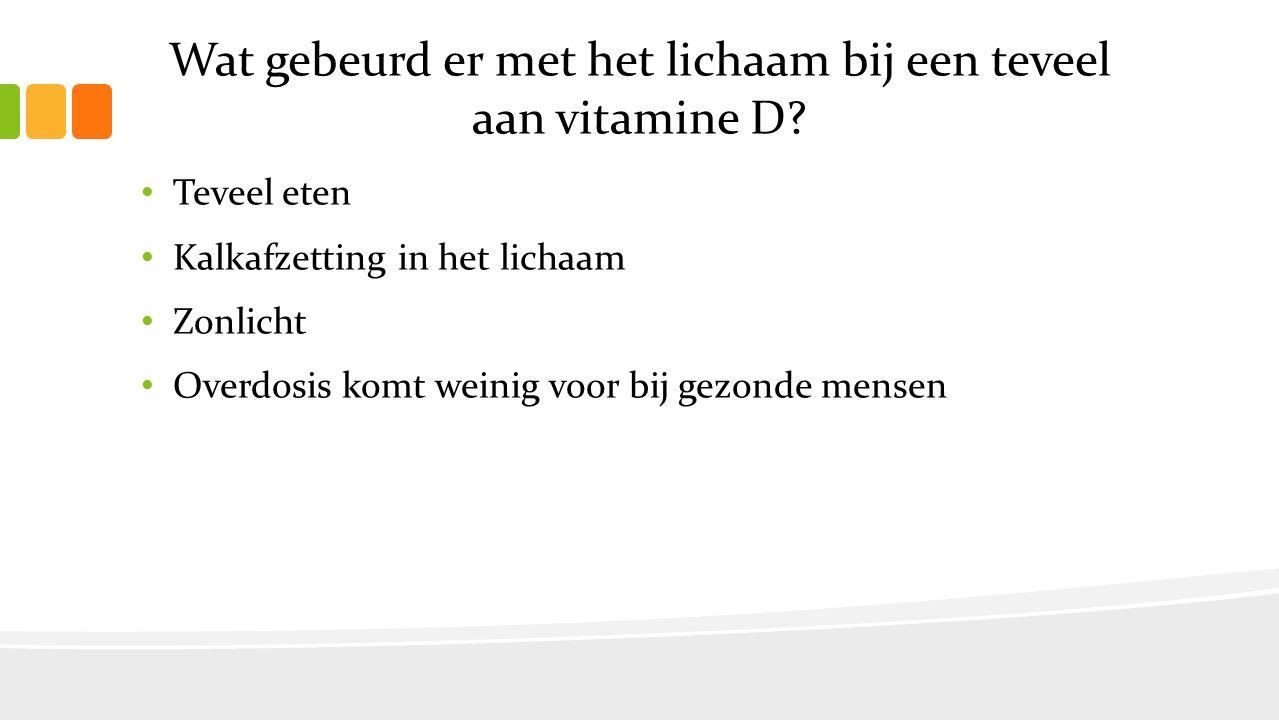 Wat gebeurd er met het lichaam bij een teveel aan vitamine D.