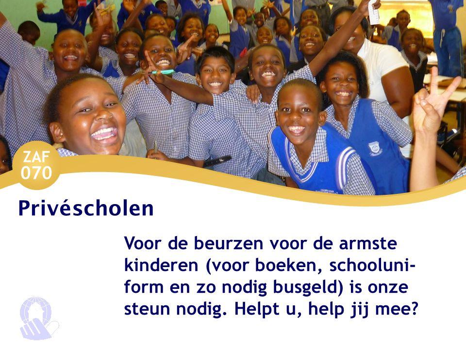ZAF 070 Privéscholen Voor de beurzen voor de armste kinderen (voor boeken, schooluni- form en zo nodig busgeld) is onze steun nodig.