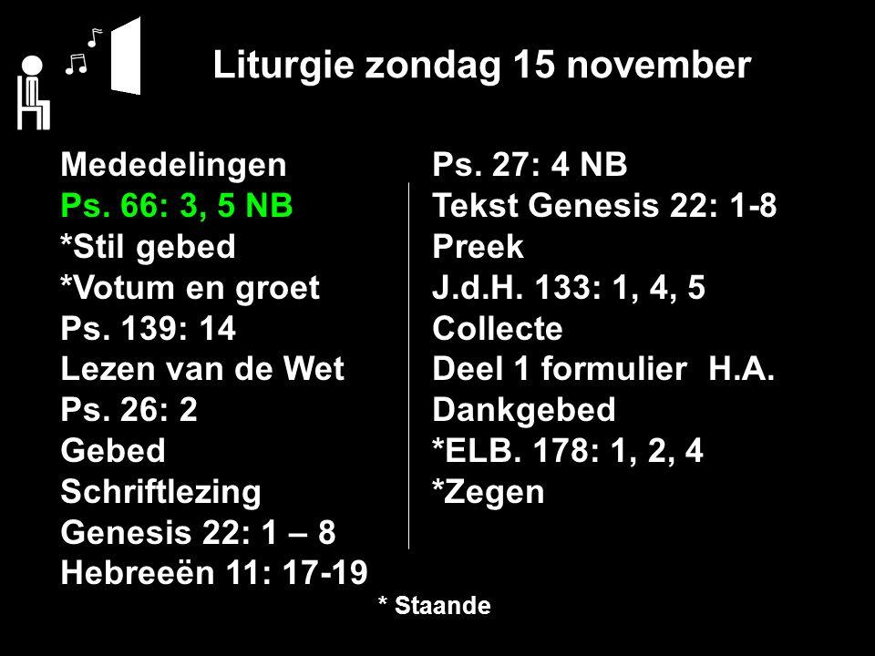 Liturgie zondag 15 november Mededelingen Ps. 66: 3, 5 NB *Stil gebed *Votum en groet Ps.