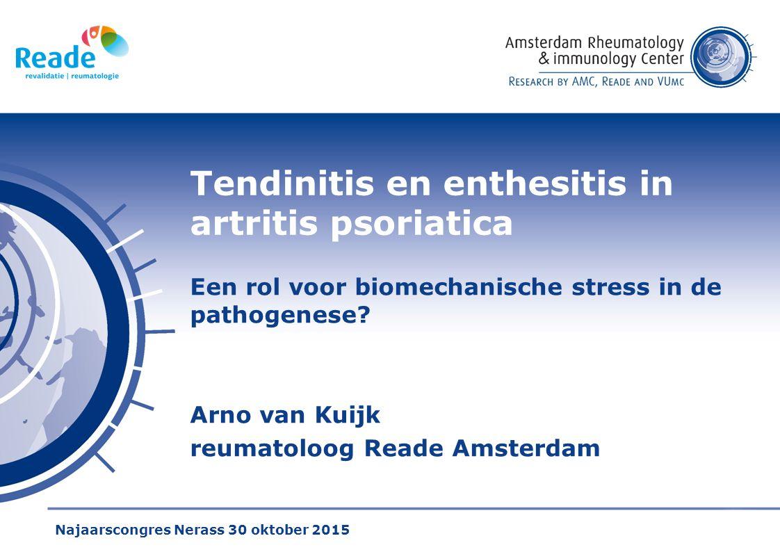 Tendinitis en enthesitis in artritis psoriatica Een rol voor biomechanische stress in de pathogenese? Arno van Kuijk reumatoloog Reade Amsterdam Najaa