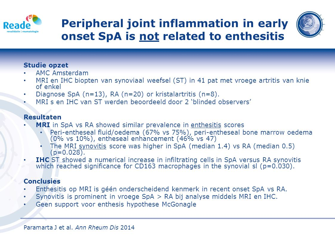 Peripheral joint inflammation in early onset SpA is not related to enthesitis Studie opzet AMC Amsterdam MRI en IHC biopten van synoviaal weefsel (ST) in 41 pat met vroege artritis van knie of enkel Diagnose SpA (n=13), RA (n=20) or kristalartritis (n=8).