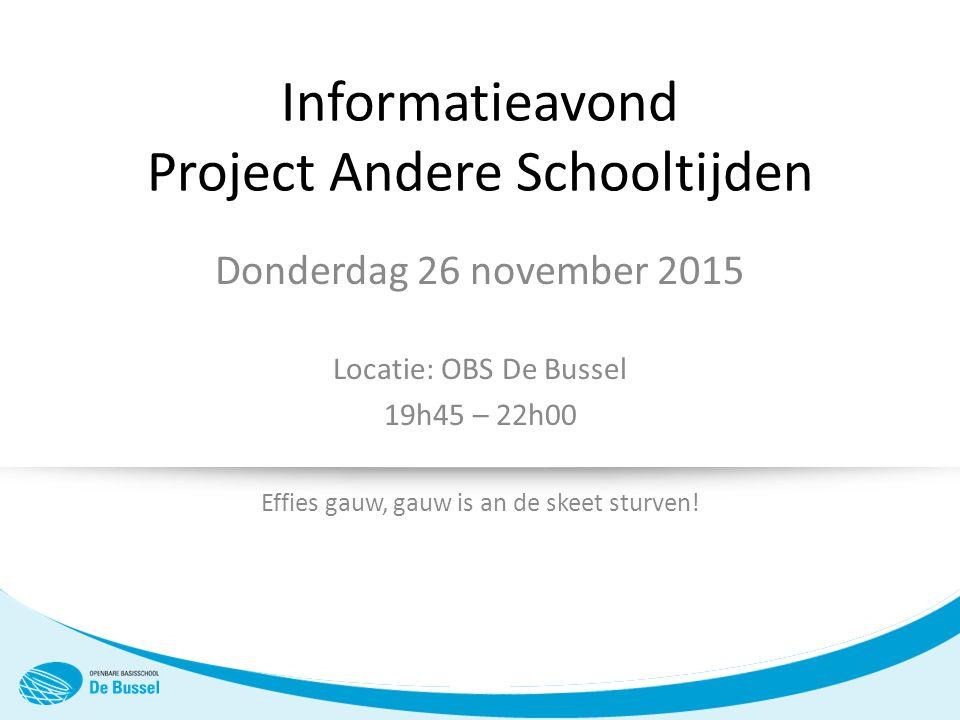 Informatieavond Project Andere Schooltijden Donderdag 26 november 2015 Locatie: OBS De Bussel 19h45 – 22h00 Effies gauw, gauw is an de skeet sturven!