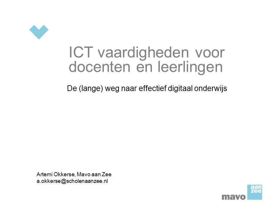 ICT vaardigheden voor docenten en leerlingen De (lange) weg naar effectief digitaal onderwijs Artemi Okkerse, Mavo aan Zee a.okkerse@scholenaanzee.nl