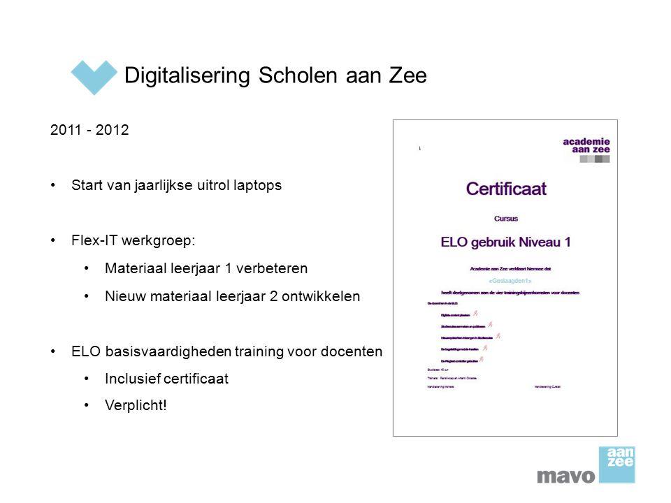 Digitalisering Scholen aan Zee 2011 - 2012 Start van jaarlijkse uitrol laptops Flex-IT werkgroep: Materiaal leerjaar 1 verbeteren Nieuw materiaal leer