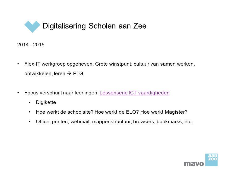 Digitalisering Scholen aan Zee 2014 - 2015 Flex-IT werkgroep opgeheven. Grote winstpunt: cultuur van samen werken, ontwikkelen, leren  PLG. Focus ver