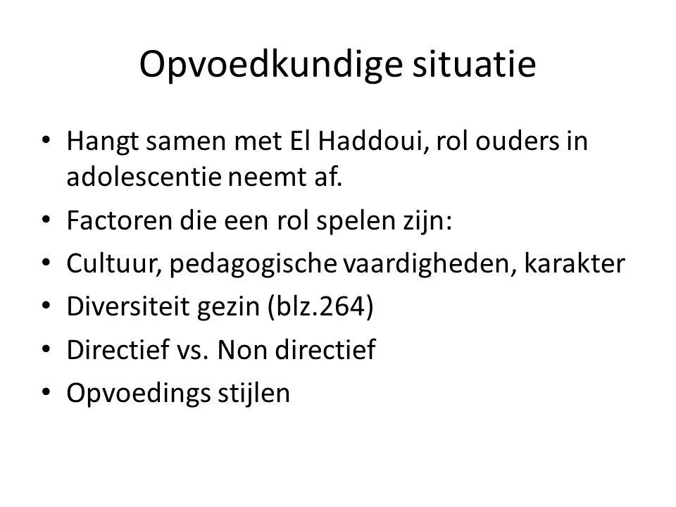 Opvoedkundige situatie Hangt samen met El Haddoui, rol ouders in adolescentie neemt af. Factoren die een rol spelen zijn: Cultuur, pedagogische vaardi