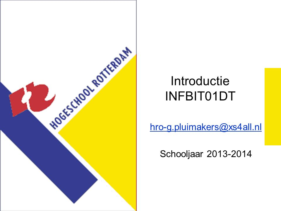 Introductie INFBIT01DT hro-g.pluimakers@xs4all.nl Schooljaar 2013-2014