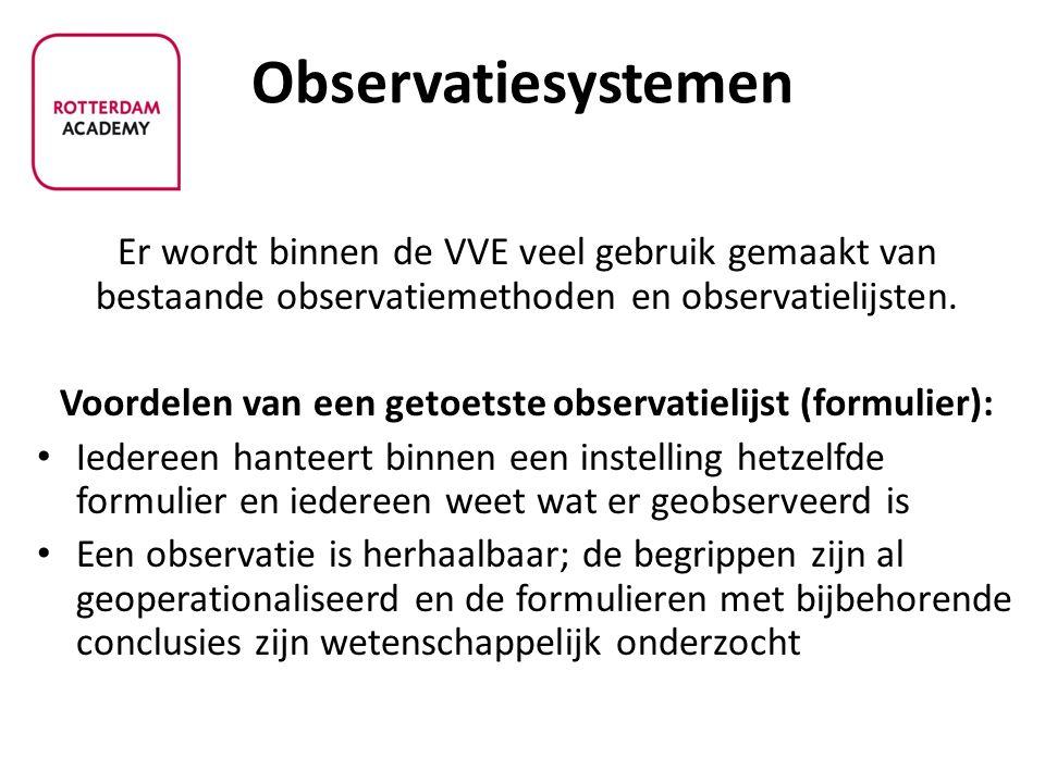 Observatiesystemen Er wordt binnen de VVE veel gebruik gemaakt van bestaande observatiemethoden en observatielijsten. Voordelen van een getoetste obse