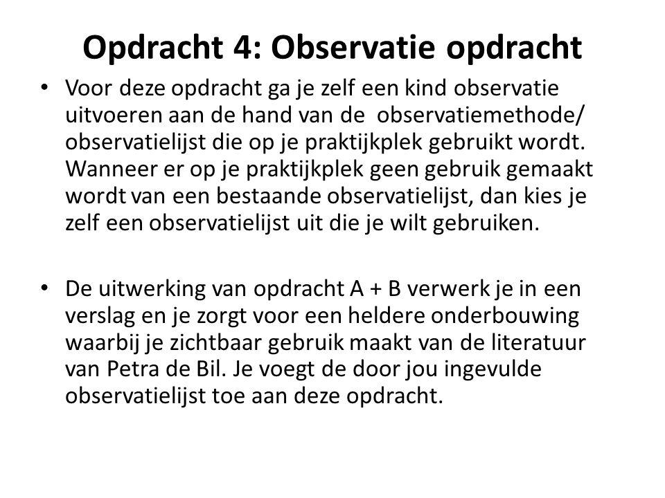 Opdracht 4: Observatie opdracht Voor deze opdracht ga je zelf een kind observatie uitvoeren aan de hand van de observatiemethode/ observatielijst die