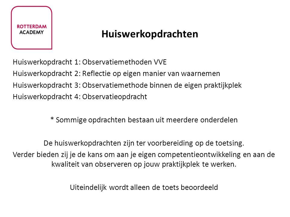 Huiswerkopdrachten Huiswerkopdracht 1: Observatiemethoden VVE Huiswerkopdracht 2: Reflectie op eigen manier van waarnemen Huiswerkopdracht 3: Observat