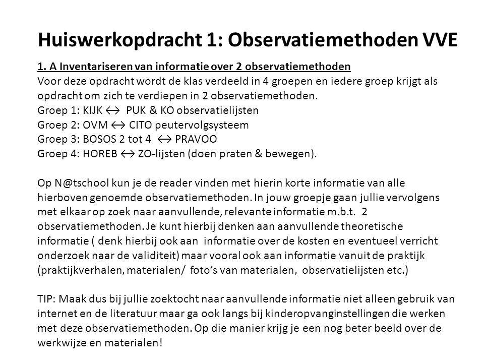 Huiswerkopdracht 1: Observatiemethoden VVE 1. A Inventariseren van informatie over 2 observatiemethoden Voor deze opdracht wordt de klas verdeeld in 4