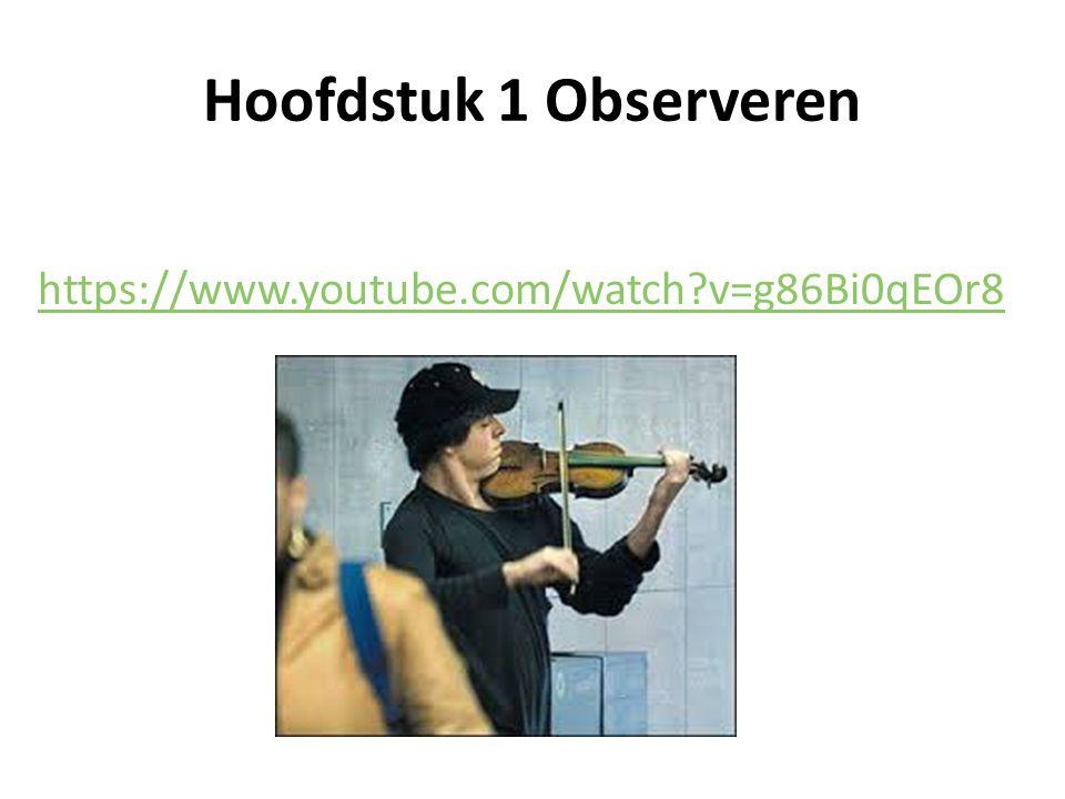 Hoofdstuk 1 Observeren https://www.youtube.com/watch?v=g86Bi0qEOr8