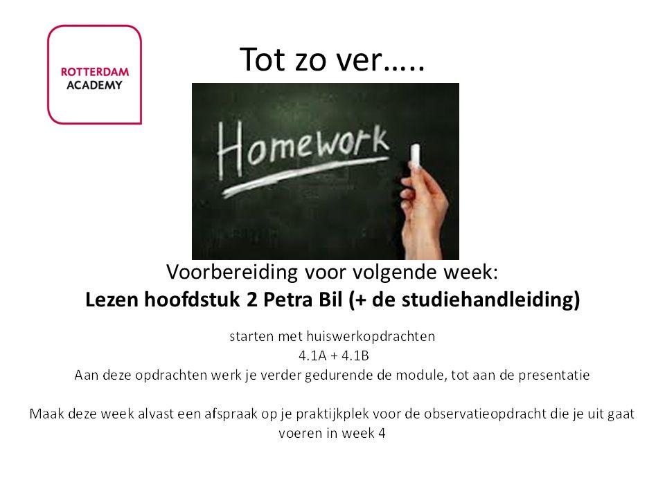 Tot zo ver….. Voorbereiding voor volgende week: Lezen hoofdstuk 2 Petra Bil (+ de studiehandleiding)