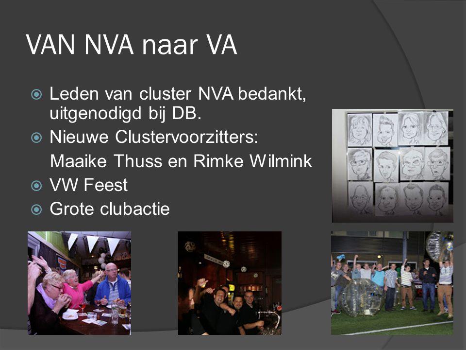 VAN NVA naar VA  Leden van cluster NVA bedankt, uitgenodigd bij DB.  Nieuwe Clustervoorzitters: Maaike Thuss en Rimke Wilmink  VW Feest  Grote clu