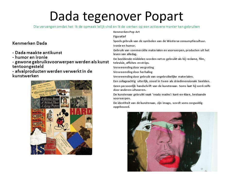 Dada tegenover Popart Dia vervangen omdat het ik de opmaak lelijk vind en ik de werken op een actievere manier kan gebruiken Kenmerken Dada - Dada maa