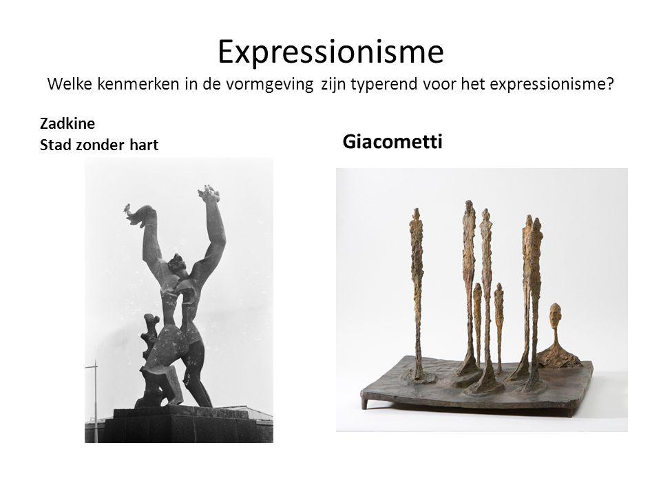 Expressionisme Welke kenmerken in de vormgeving zijn typerend voor het expressionisme? Zadkine Stad zonder hart Giacometti