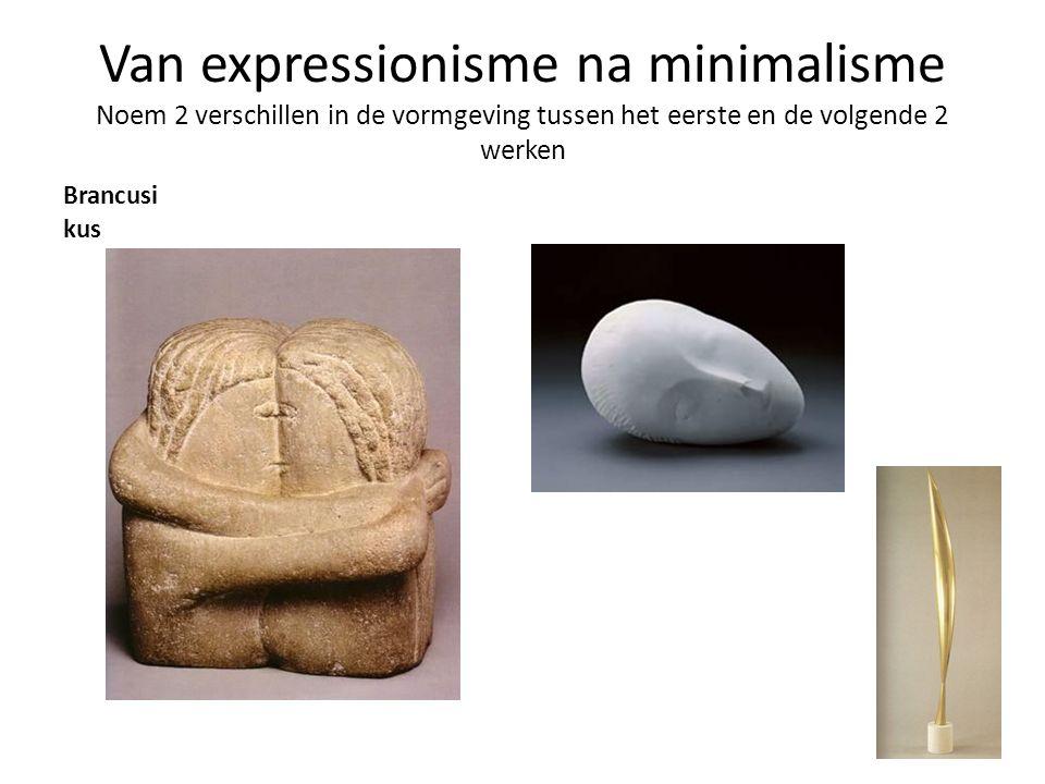 Van expressionisme na minimalisme Noem 2 verschillen in de vormgeving tussen het eerste en de volgende 2 werken Brancusi kus