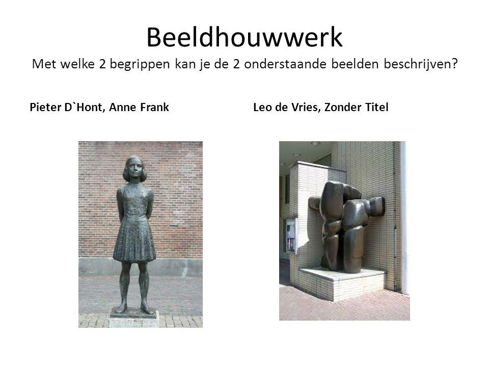 Beeldhouwwerk Met welke 2 begrippen kan je de 2 onderstaande beelden beschrijven? Pieter D`Hont, Anne FrankLeo de Vries, Zonder Titel