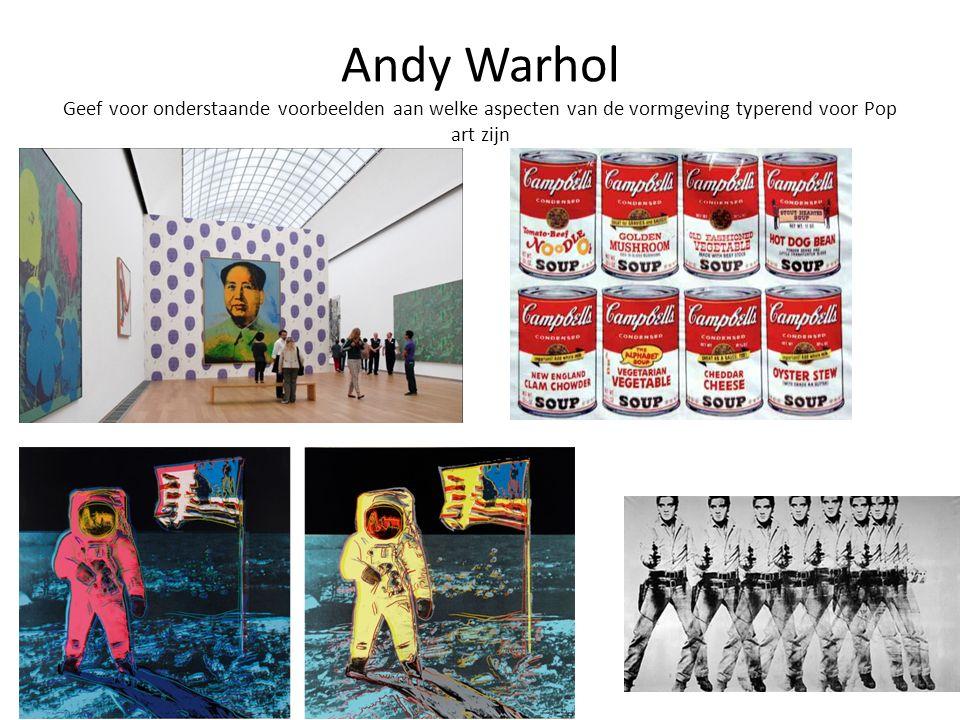 Andy Warhol Geef voor onderstaande voorbeelden aan welke aspecten van de vormgeving typerend voor Pop art zijn