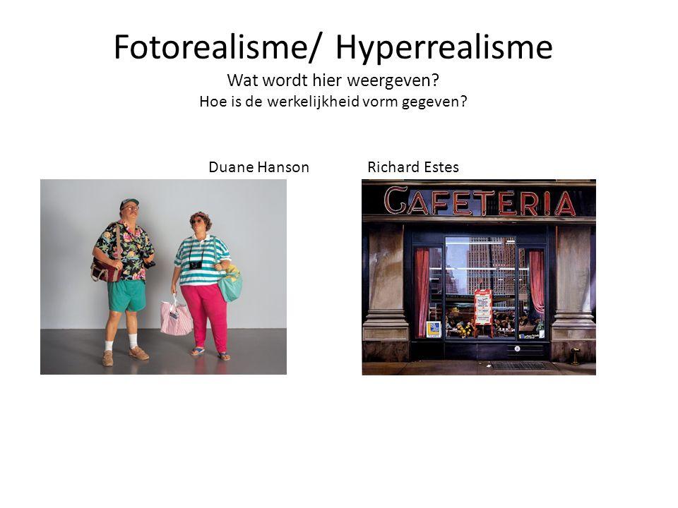 Fotorealisme/ Hyperrealisme Wat wordt hier weergeven? Hoe is de werkelijkheid vorm gegeven? Duane Hanson Richard Estes