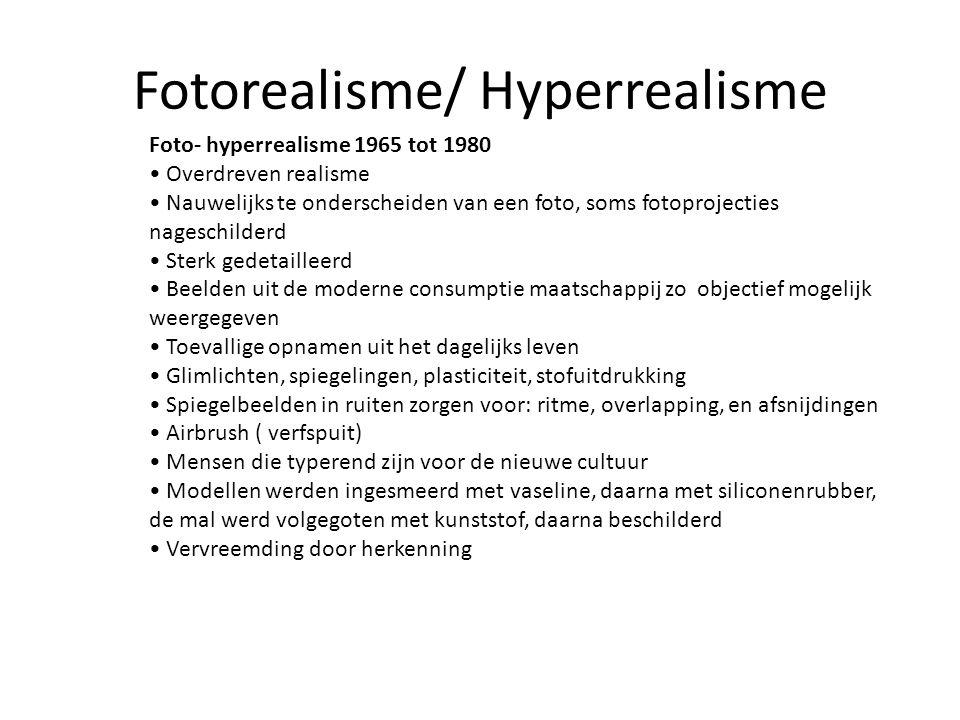 Fotorealisme/ Hyperrealisme Foto- hyperrealisme 1965 tot 1980 Overdreven realisme Nauwelijks te onderscheiden van een foto, soms fotoprojecties nagesc