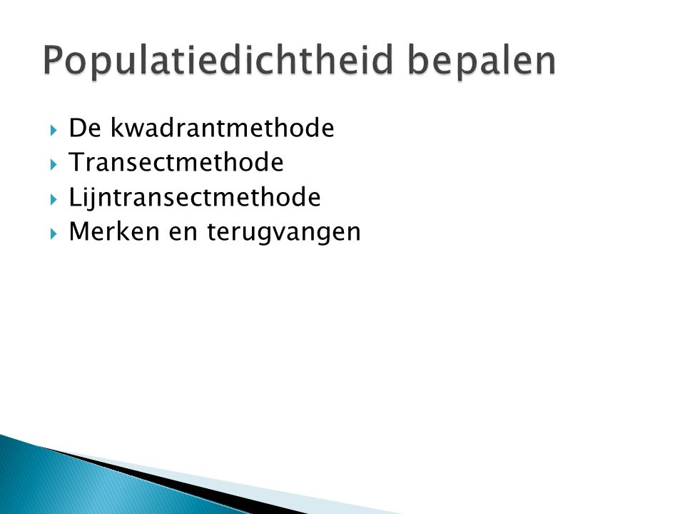  De kwadrantmethode  Transectmethode  Lijntransectmethode  Merken en terugvangen