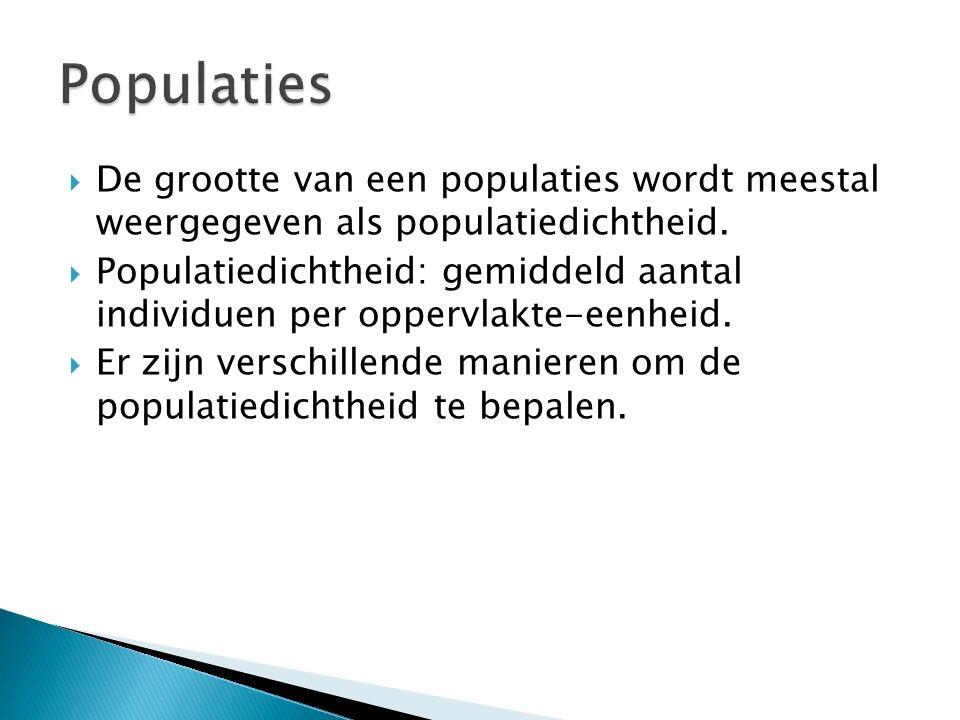  De grootte van een populaties wordt meestal weergegeven als populatiedichtheid.  Populatiedichtheid: gemiddeld aantal individuen per oppervlakte-ee
