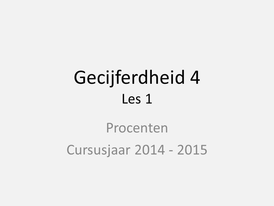 Gecijferdheid 4 Les 1 Procenten Cursusjaar 2014 - 2015
