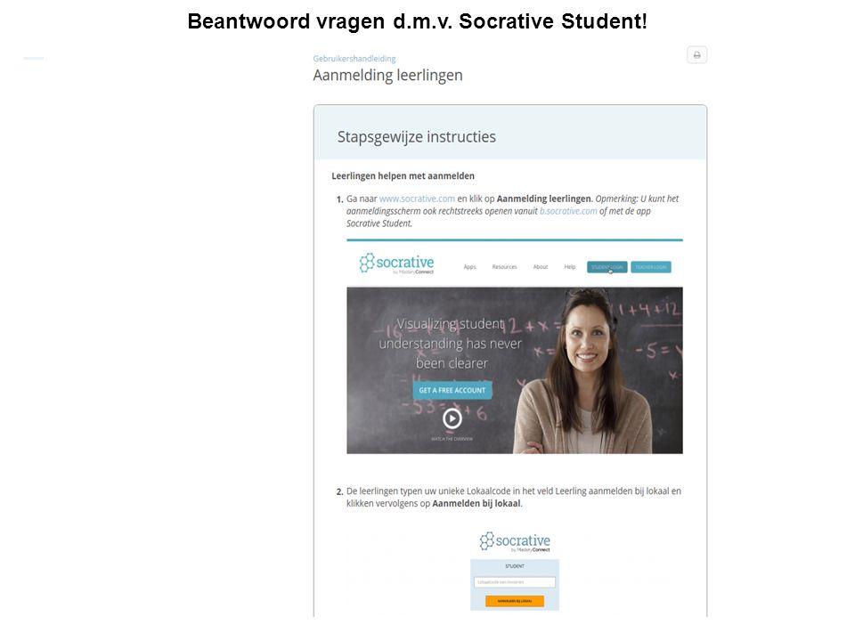 Beantwoord vragen d.m.v. Socrative Student!